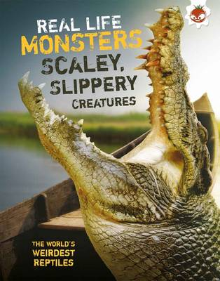 Real Life Monsters Scaley, Slippery Creatures by
