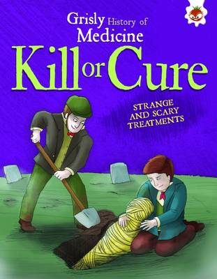 Kill or Cure - Strange and Scary Treatments Grisly History of Medicine by John Farndon