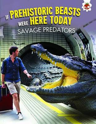 If Prehistoric Beasts Were Here Today: Savage Predators by Matthew Rake