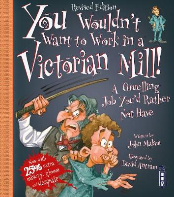 You Wouldn't Want To Work In A Victorian Mill! Extended Edition by John Malam