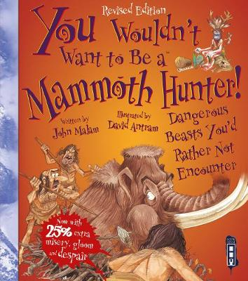 You Wouldn't Want To Be A Mammoth Hunter! Extended Edition by John Malam, David Antram