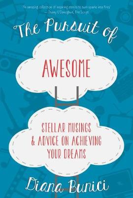 The Pursuit of Awesome Stellar Musings & Advice on Achieving Your Dreams by Diana Bunici