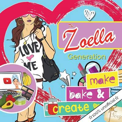 The Zoella Generation Make, Bake and Create by Christina Rose