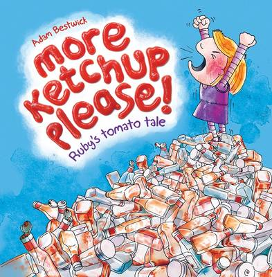More Ketchup Please by Adam Bestwick