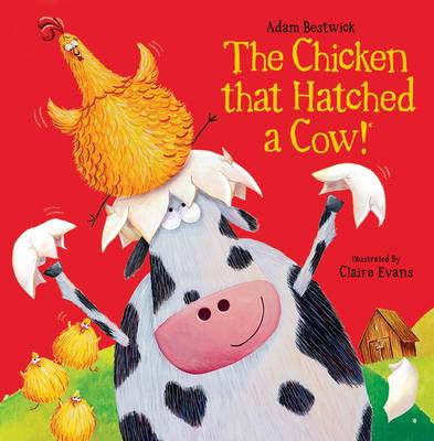 The Chicken That Hatched a Cow! by Adam Bestwick