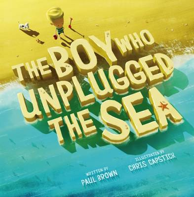 The Boy Who Unplugged the Sea by Paul Brown