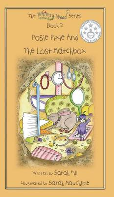 Posie Pixie and the Lost Matchbox - Book 2 in the Whimsy Wood Series (Hardcover) by Sarah (Cardiff University, UK) Hill