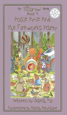 Posie Pixie and the Fireworks Party - Book 4 in the Whimsy Wood Series by Lecturer School of Music Cardiff University Sarah (Cardiff University, UK) Hill