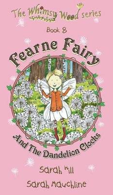 Fearne Fairy and the Dandelion Clocks - Book 8 in the Whimsy Wood Series by Lecturer School of Music Cardiff University Sarah (Cardiff University, UK) Hill