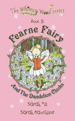 Fearne Fairy and the Dandelion Clocks - Book 8 in the Whimsy Wood Series (Paperback) by Lecturer School of Music Cardiff University Sarah (Cardiff University, UK) Hill