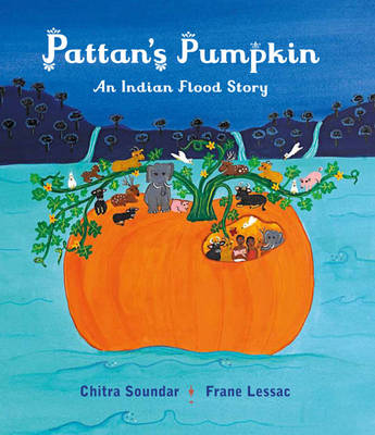 Pattan's Pumpkin An Indian Flood Story by Chitra Soundar