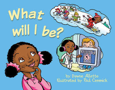 What Will I be? by Dawne Allette