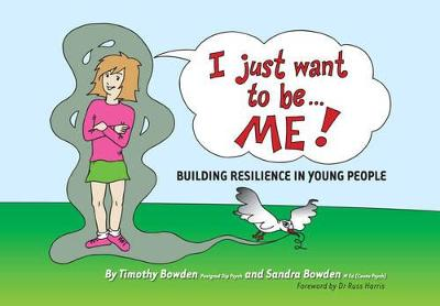 I Just Want to be Me Building Resilience in Young People by Timothy Bowden, Sandra Bowden, Dr. Russ Harris