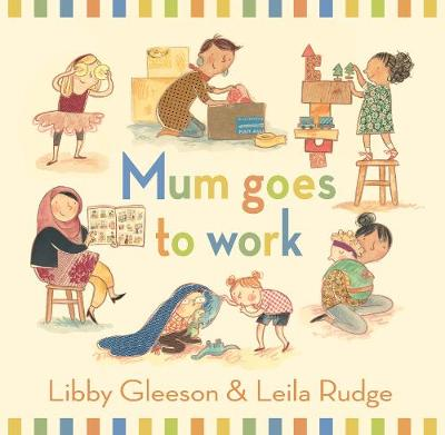 Mum Goes to Work by Libby Gleeson