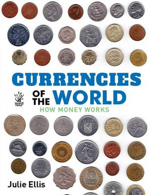 Currencies of the World How Money Works by Julie Ellis