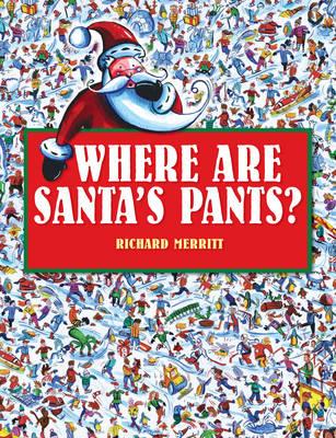 Where are Santa's Pants? by Richard Merritt