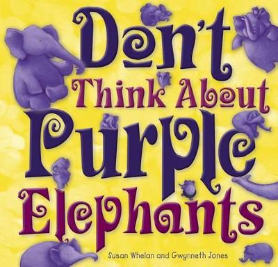 Don't Think About Purple Elephants by Susan Whelan
