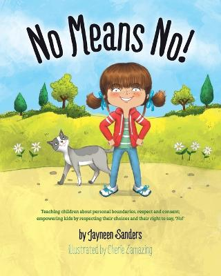 No Means No! Teaching Personal Boundaries, Consent; Empowering Children by Respecting Their Choices and Right to Say 'No!' by Cherie Zamazing