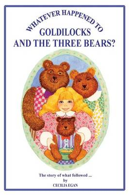Whatever Happened to Goldilocks and the Three Bears? by Cecilia Egan