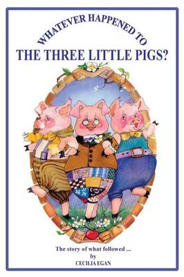Whatever Happened to the Three Little Pigs? by Cecilia Egan