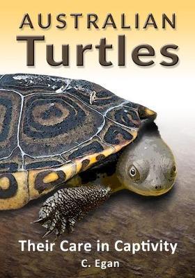 Australian Turtles Their Care in Captivity by C Egan