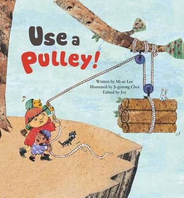 Use a Pulley Simple Machines_Pulley by Mi-ae Lee