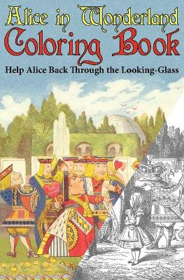 Alice in Wonderland Coloring Book Help Alice Back Through the Looking-Glass (Abridged) (Engage Books) by Lewis (Christ Church College, Oxford) Carroll