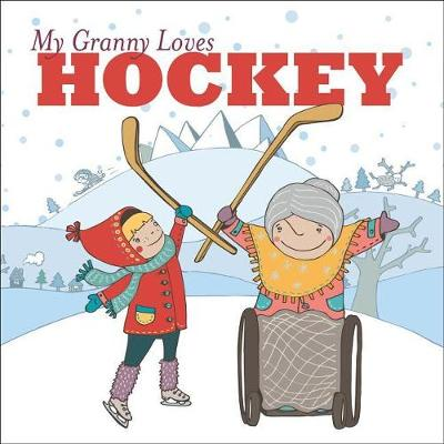 My Granny Loves Hockey by Lori Weber