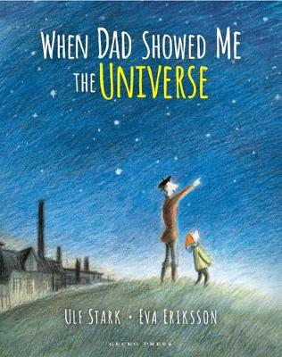 When Dad Showed Me the Universe by Ulf Stark, Eva Eriksson