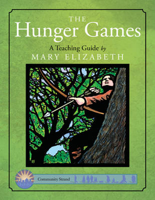 The Hunger Games: A Teaching Guide by Mary Elizabeth