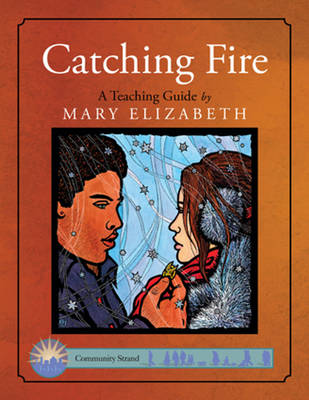Catching Fire: A Teaching Guide A Teaching Guide by Mary Elizabeth