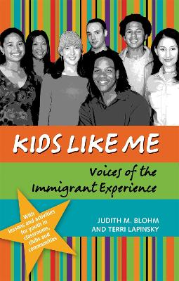 Kids Like Me Voices of the Immigrant Experience by Judith Blohm, Terri Lapinsky