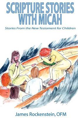 Scripture Stories with Micah by James Rockenstein