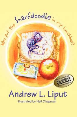 Who Put the Snarfdoodle in My Lunch Box? by Andrew L. Liput
