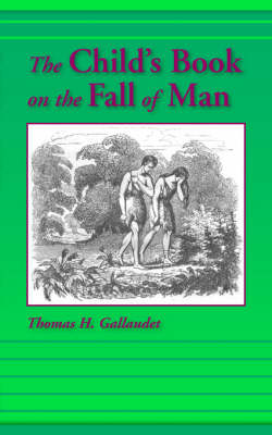 The Child's Book on the Fall of Man by Thomas H Gallaudet
