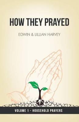 How They Prayed Vol 1 Household Prayers by Edwin F Harvey, Lillian G Harvey