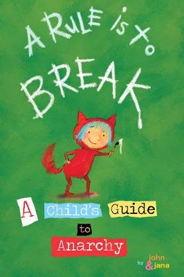 A Rule Is To Break Child's Guide to Anarchy, A by John Seven, Jana Christy
