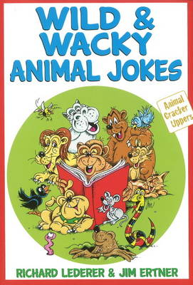 Wild and Wacky Animal Jokes by Richard Lederer, Jim Ertner