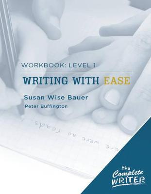 The Complete Writer Level 1 Workbook for Writing with Ease by Susan Wise Bauer, Peter Buffington