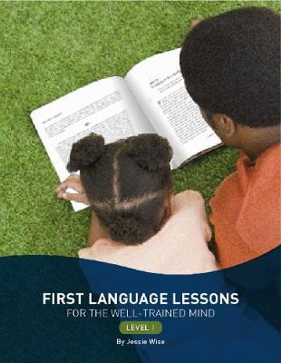 First Language Lessons for the Well-Trained Mind Level 1 by Jessie Wise