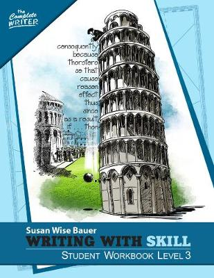 Writing With Skill, Level 3: Student Workbook by Susan Wise Bauer