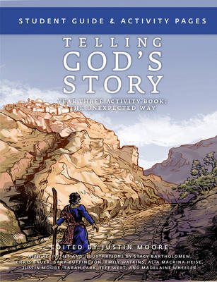 Telling God's Story, Year Three: the Unexpected Way - Student Guide and Activity Pages by Justin Moore