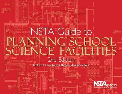 Nsta Guide to Planning School Science Facilities by LaMoine L. Motz, James T. Biehle