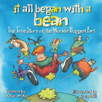 It All Began with a Bean: The True Story of the World's Biggest Fart The True Story of the World's Biggest Fart by Katie McKy