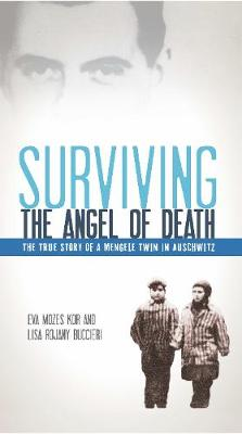 Surviving the Angel of Death The Story of a Mengele Twin in Auschwitz by Eva Mozes Kor, Lisa Rojany Buccieri
