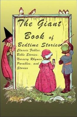 The Giant Book of Bedtime Stories Classic Nursery Rhymes, Bible Stories, Fables, Parables, and Stories by William Roetzheim