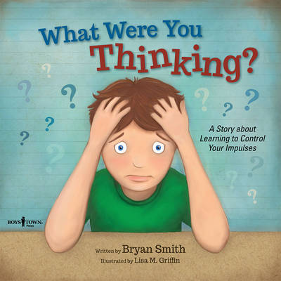 What Were You Thinking? A Story About Learning to Control Your Impulses by Bryan Smith