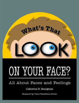 What's That Look on Your Face? All About Faces and Feelings by Catherine Snodgrass