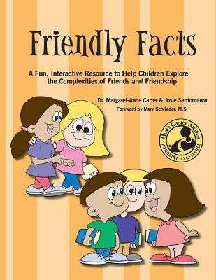 Friendly Facts A Fun, Practical, Interactive Resource to Help Children Explore the Complexities of Friends and Friendship by Margaret-Anne Carter, Josie Santomauro