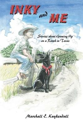 Inky and Me Stories about Growing Up on a Ranch in Texas by Marshall Kuykendall